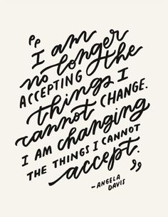 """These words of Angela Davis feel more powerful than ever. """"I am no longer acce… These words of Angela Davis feel more powerful than ever. """"I am no longer accepting the things I cannot change. I am changing the things I cannot accept. The Words, Positive Quotes, Motivational Quotes, Inspirational Quotes, Strong Quotes, Positive Vibes, Angela Davis Quotes, Great Quotes, Quotes To Live By"""
