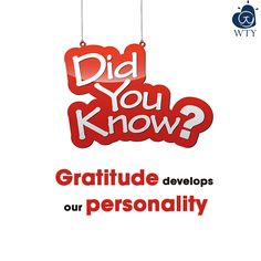 #Did YouKnow: Gratitude develops our personality.
