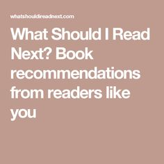What Should I Read Next? Book recommendations from readers like you