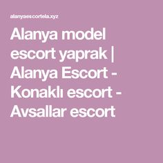 Alanya model escort yaprak   Alanya Escort - Konaklı escort - Avsallar escort