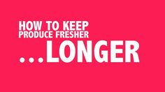 How to Keep Produce Fresher Longer | MyRecipes
