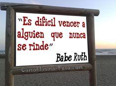 """""""Es difícil vencer a alguien que nunca se rinde"""" Babe Ruth"""