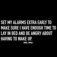 'coz I am not A morning person!