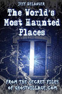 The Worlds Most Haunted Places