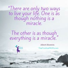 """There are only two ways to live your life. One is as though nothing is a…:"