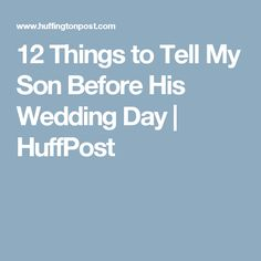 12 Things I Want My Son To Know On His Wedding Day