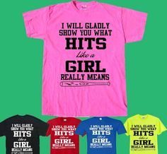 """Has someone told you that you hit like a girl? Did you say """"thanks, yes I do!"""" Well, then you need this t-shirt to tell them that you'll show them what """"Hits"""
