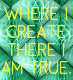 where i create there i am true // rainer maria rilke
