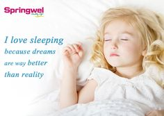 #QuotesOfTheDay -  I love sleeping because dreams are way better than reality.