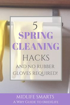 5 spring cleaning hacks... With no rubber gloves required!