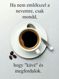 Jaja próbáld csak ki..... Coffee Love, Humor, Tableware, Funny, Hungary, Deviantart, Lettering, Drawing, Happy