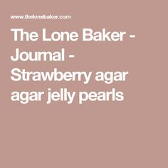 The Lone Baker - Journal - Strawberry agar agar jelly pearls