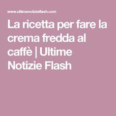 La ricetta per fare la crema fredda al caffè | Ultime Notizie Flash