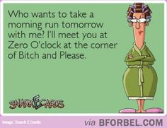 When Someone Calls Me For A Morning Run… #snarkecards    Haha, no one ever calls me for a morning run!!!