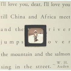 I'll love you, dear, I'll love you till China and Africa meet and the river jumps over the mountain and the salmon sing in the street!- frame