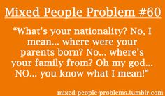 Mixed People Problems, it's seriously scary how often I hear exactly this Mixed Girl Problems, Asian Problems, Black Girl Problems, Mixed People, My People, Biracial Quotes, Funny Facts, Funny Quotes, Mixed Race