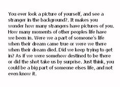 Lucas Scott, One Tree Hill -- this quote really made me think about this. And it comes to mind every time im in a picture
