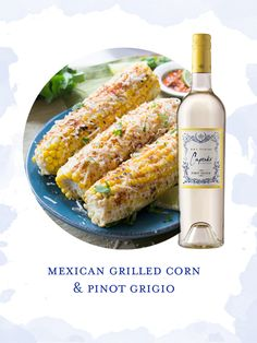 Mexican Grilled Corn Paired with Cupcake Pinot Grigio- Recipe on the blog!