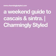 a weekend guide to cascais & sintra.   Charmingly Styled
