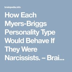 How Each Myers-Briggs Personality Type Would Behave If They Were Narcissists. – BrainPedia  #myersbriggs #personality Type #ISTJ #ISTP #ISFJ #ISFP #INFJ #INFP #INTJ #INTP #ESTP #ESTJ #ESFP #ESFJ #ENFP #ENFJ #ENTP #ENTJ #mbti #personality_type #personality #mbti #facts #16personalitytypes