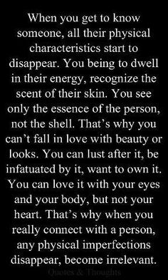 A MUST read. It says it all about loving someone...not for what you see but for what you feel!