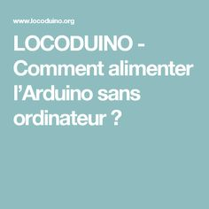 LOCODUINO - Comment alimenter l'Arduino sans ordinateur?
