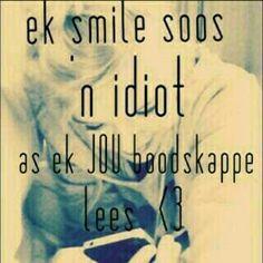 smile soos 'n idiote as ek jou boodskappe kry