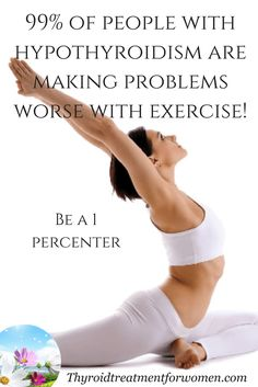 Exercising with hypothyroidism...99% of the people with hypothyroidism are making the problems worse