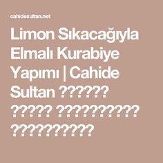 Limon Sıkacağıyla Elmalı Kurabiye Yapımı | Cahide Sultan بِسْمِ اللهِ الرَّحْمنِ الرَّحِيمِ