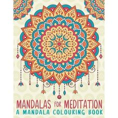 Mandalas For Meditation: A Mandala Colouring Book: A Unique Antistress Colouring Gift for Men, Women, Teenagers & Seniors with Relaxing Mandala ... Relief, Mindful Meditation & Relaxation)