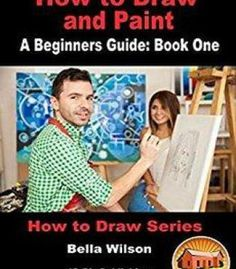 How To Draw And Paint - A Beginner'S Guide: Book One (How To Draw Series 6) PDF