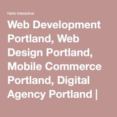 Web Development Portland, Web Design Portland, Mobile Commerce Portland, Digital Agency Portland | Harlo Interactive