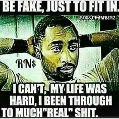 Been through to much real sh*t