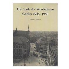 Die Stadt der Vertriebenen - Görlitz 1945-1953 - Autor: Lammert, M. - Preis: 15,00 € - ISBN: 9783981499025