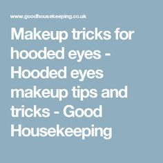 Makeup tricks for hooded eyes - Hooded eyes makeup tips and tricks - Good Housekeeping