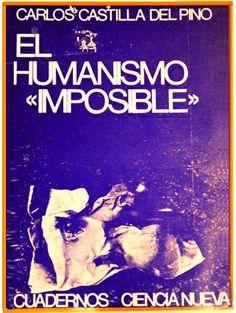"""CASTILLA DEL PINO, Carlos. El Humanismo imposible. Estructura social y frustración. Ed. Ciencia Nueva, S.L., Madrid, 1968. [Col. Cuadernos Ciencia Nueva. Cubierta de Alberto Corazón.] Carlos Castilla del Pino fue un neurólogo, psiquiatra y escritor español gaditano que, en 1944, impartió una conferencia sobre """"el Humanismo imposible""""... http://www.hombresigualitarios.ahige.org/index.php?option=com_content&view=article&id=1702:el-humanismo-igualitario&catid=37:articulos&Itemid=57"""