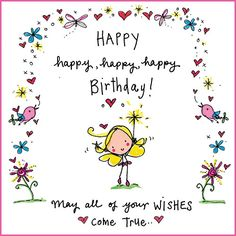 Happy, happy, happy, happy birthday! May all your wishes come true!