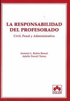 La responsabilidad del profesorado : civil, penal y administrativo / Antonio L. Rubio Bernal, Adolfo Trocolí Torres, 2014