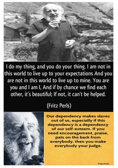 Fritz Perls .... not what you want to hear...but TRUTH! <3