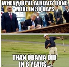 Lol he did nothing in 30 days, in Nov 2017 he still hasn't signed a single piece of legislation into law but had gone golfing almost every weekend at his own golf resorts enriching himself at the cost of the American tax payer. >> That was Obama. Thats The Way, That Way, Golf Quotes, Golf Sayings, Trump Is My President, Fear Of Flying, Trump Train, Truth Hurts, God Bless America