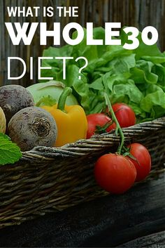 What is the Whole30 diet? We'll explain in depth.