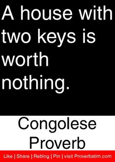 A house with two keys is worth nothing. - Congolese Proverb #proverbs #quotes