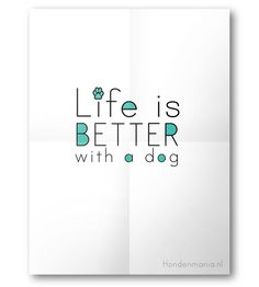Life is better with a dog  (Made by: LNNK, www.lnnk.nl)