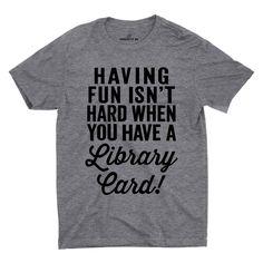 Having Fun Isn't Hard Library T-shirt
