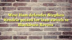 West Ham defender Stephen Hendrie poised for loan switch to Blackburn Rovers - http://thisissnews.com/west-ham-defender-stephen-hendrie-poised-for-loan-switch-to-blackburn-rovers/