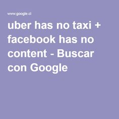 uber has no taxi + facebook has no content - Buscar con Google