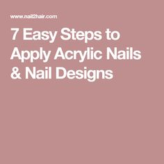 7 Easy Steps to Apply Acrylic Nails & Nail Designs