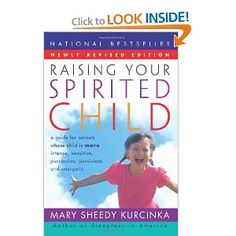 """Raising Your Spirited Child Rev Ed: A Guide for Parents Whose Child Is More Intense, Sensitive, Perceptive, Persistent, and Energetic""    Here's to one spirited child raising another!"
