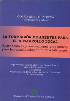 Gloria Edel Mendicoa (Coordinadora y editora) / La formación de Agentes para el Desarrollo Local. Bases teóricas y orientaciones propositivas para la consolidación de nuevos liderazgos