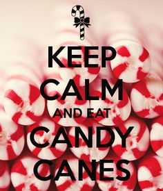 KEEP CALM AND EAT CANDY CANES